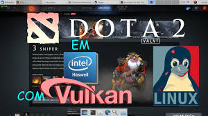 dota 2 com vulkan gpu intel haswell no linux youtube