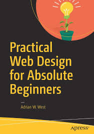 Practical Web Design For Absolute Beginners Practical Web Design For Absolute Beginners Amazon Co Uk
