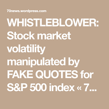 SP 500 Quote Classy WHISTLEBLOWER Stock Market Volatility Manipulated By FAKE QUOTES