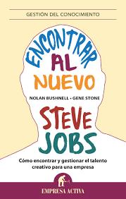 Resumen Del Libro Encontrar Al Nuevo Steve Jobs De Nolan Bushnell