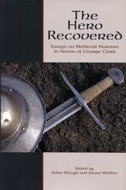 the hero recovered essays on medieval heroism in honor of george  the hero recovered essays on medieval heroism in honor of george clark