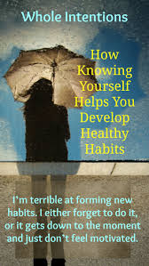 how knowing yourself helps you develop healthy habits whole what motivates you to achieve the goals you set how have you personalized healthy habits to make them work for you