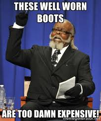 These well worn boots Are too damn expensive! - Rent Is Too Damn ... via Relatably.com