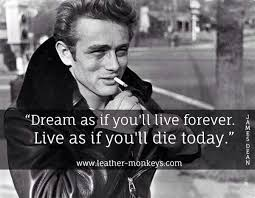 Dream As If You Ll Live Forever James Dean Quote