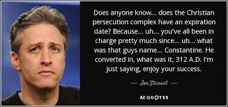 Persecution Quotes Christian Best of Jon Stewart Quote Does Anyone Know Does The Christian