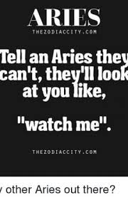 Being An Aries Here Are Some Aries Quotes I Found That Aply To Me Magnificent Aries Quotes
