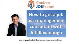 how to get a job as a management consultant jeff kavanaugh how to get a job as a management consultant jeff kavanaugh gjp 54