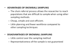 (sociology, statistics) a nonprobability sampling technique where existing study subjects recruit future subjects from among their acquaintances. Snowball Sampling Pros And Cons Snowball Sampling Referral Process Essay