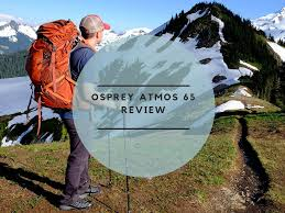 Osprey Atmos 65 Review Best Hiking Backpack 2019