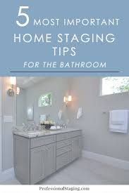 Bathroom Staging The 5 Most Important Home Staging Tips For Bathrooms