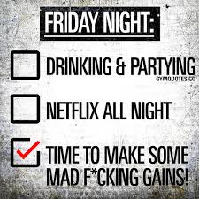 Funny Gym Quotes Friday Night Time To Make Some Mad Fcking Gains