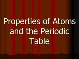 Properties of Atoms and the Periodic Table. Atomic structure ...