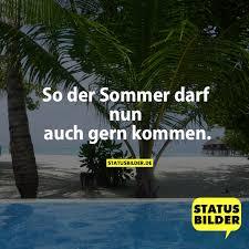 So Der Sommer Darf Nun Auch Gern Kommen Sommer Sprüche Witzige