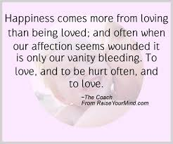 Quotes About Being Loved Cool Happiness Comes More From Loving Than Being Loved And Often When
