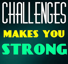Challenges Make Us Strong Unique Challenges Make Us Strong