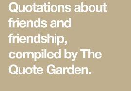 Quote Garden Enchanting Quotations About Friends And Friendship Compiled By The Quote