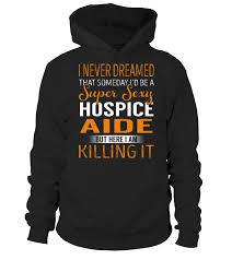 Hospice Aide Never Dreamed Hoodie Teezily