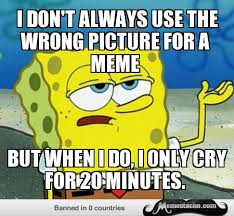 I don't always use the Wrong picture for a meme - Memestache via Relatably.com