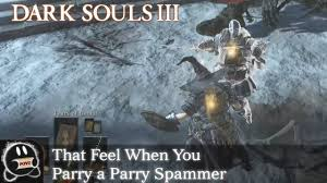 Dark Souls 3 That Feel When You Parry A Parry Spammer Raw