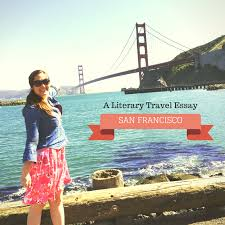 san francisco a literary travel essay enw san francisco a literary travel essay