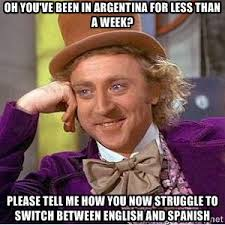 Oh you've been in Argentina for less than a week? Please tell me ... via Relatably.com