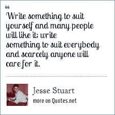Suit Yourself Quotes Best of Jesse Stuart Write Something To Suit Yourself And Many People Will