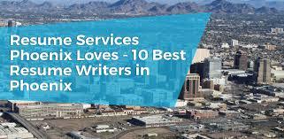 perfect resume az 10 best resume writing services in phoenix az