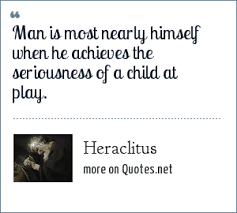 Heraclitus Quotes Classy Heraclitus Man Is Most Nearly Himself When He Achieves The