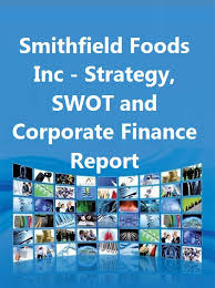 Smithfield Foods Inc Strategy Swot And Corporate Finance Report