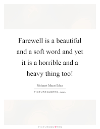 Beautiful Goodbye Quotes Best of Farewell Is A Beautiful And A Soft Word And Yet It Is A Horrible