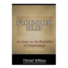 booktopia groundless belief an essay on the possibility of booktopia groundless belief an essay on the possibility of epistemology second edition by michael williams 9780691009070 buy this book online