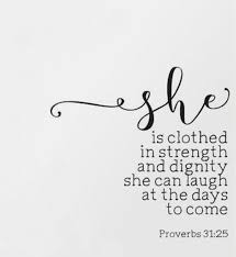 She Is Clothed In Strength And Dignity Courage Fearless Girlpower