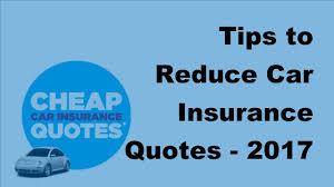 tips to reduce car insurance quotes 2017 inexpensive car insurance tips