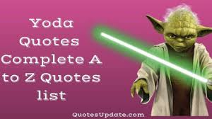Yoda Quotes Star Wars A To Z Quotes List Quotes Update