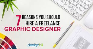 design freelancer 7 reasons you should hire a freelance graphic designer