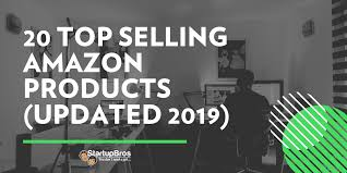 20 <b>Top Selling</b> Amazon <b>Products</b> & More (2019 Update) - Startupbros