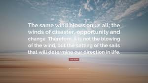 Jim Rohn Quote The Same Wind Blows On Us All The Winds Of