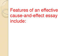 cause and effect essay writing features of an effectivecause and effect essayinclude