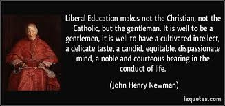 Christian Quotes About Education Best of Liberal Education Makes Not The Christian Not The Catholic But The