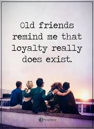 Friendship Quotes Old Friends Remind Me That Loyalty Really Does Impressive Friendship Quotes Images Pinterest