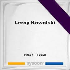 Leroy Kowalski (1927-1982) *55, Grave #50888679 - Sysoon