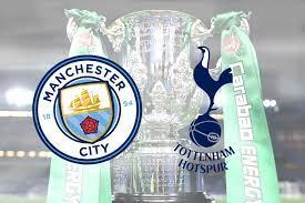 Man City Vs Tottenham: Carabao Cup Final Preview - Todayuknews