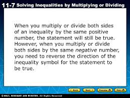 2 holt ca course 1 11 7 solving inequalities by multiplying or dividing when you multiply or divide both sides of an inequality by the same positive number