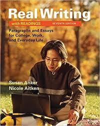 real writing readings paragraphs and essays for college th  real writing readings paragraphs and essays for college 7th edition by susan anker