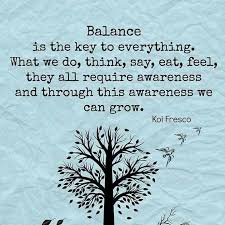 Balanced Life Quotes Simple Balance Is The Key To Everything Life Quotes Pinterest Fresco