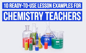 10 Ready To Use Chemistry Lesson Plans That Will Engage Your
