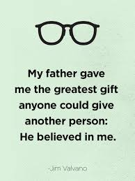 touching father s day quotes that sum up what it s like to be a   my father gave me the greatest gift anyone could give another person he believed