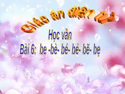 Bài 6 be bè bé bẻ bẹ Tiếng Việt lớp 2 tuần 1