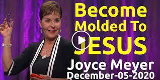 Joyce Meyer (December-05-2020) Become Molded To Jesus