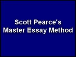 scott pearce s master essay method  scott pearce s master essay method